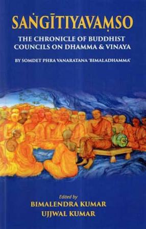 Sangitiyavamso- The Chronicle of Buddhist Councils on Dhamma & Vinaya (By Somdet Phra Vanaratana 'Bimaladhamma')