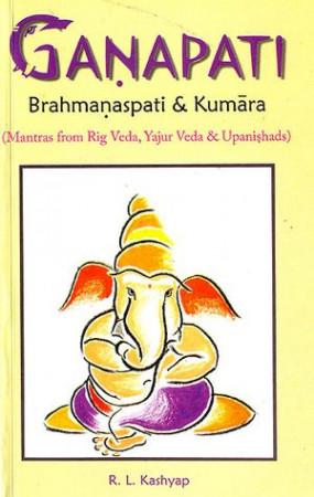 Ganapati Brahmanaspati and Kumara (Mantras from Rig Veda, Yajur Veda and Upanishdas) (Sanskrit Text with Transliteration and English Translation)