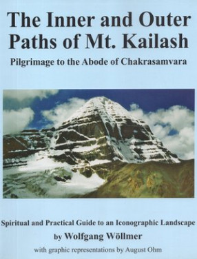 The Inner and Outer Paths Of Mt. Kailash (Pilgrimage to the Adobe of Chakrasamvara- Spiritual and Practical Guide to an Iconographical Landscape)