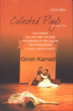 Collected Plays, Volume II : Tale-Danda, The Fire and the Rain, The Dreams of Tipu Sultan, Two Monologues: Flowers Broken Images