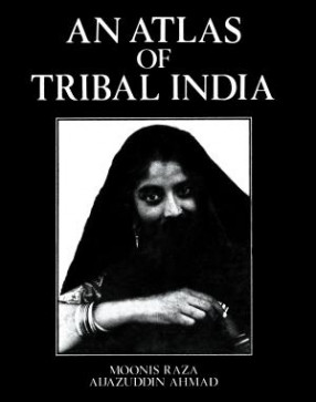 An Atlas of Tribal India: With Computed Tables of District Level Data and Its Geographical Interpretation