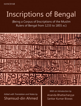 Inscriptions of Bengal: (Being a Corpus of Inscriptions of the Muslim Rulers of Bengal from 1233 to 1855 AC)