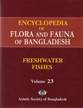 Encyclopedia of Flora and Fauna of Bangladesh, Volume 23: Freshwater Fishes