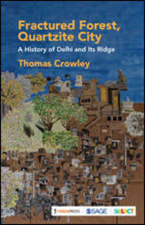 Fractured Forest, Quartzite City: A History of Delhi and its Ridge