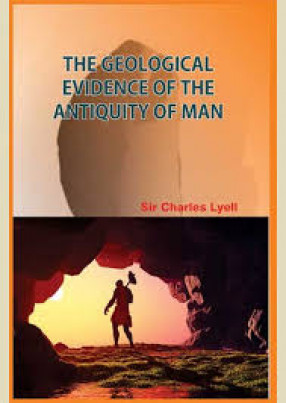 The Geological Evidence of the Antiquity of Man ( In 2 Volumes)