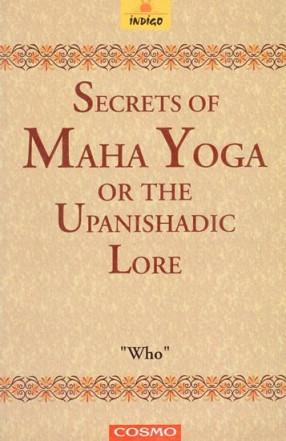 Secrets of Maha Yoga or The Upanishadic Lore