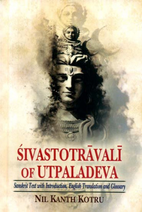 Sivastotravali of Utpaladeva: Sanskrit Text With English Translation and Glossary