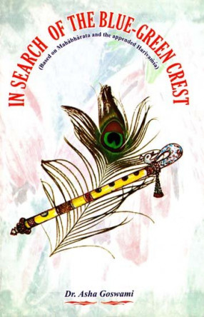 In search of the Blue-Green Crest (Based on Mahabharata and the Appended Harivamsa)