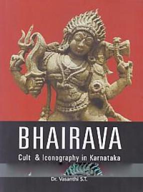 Bhairava: Cult & Iconography in Karnataka