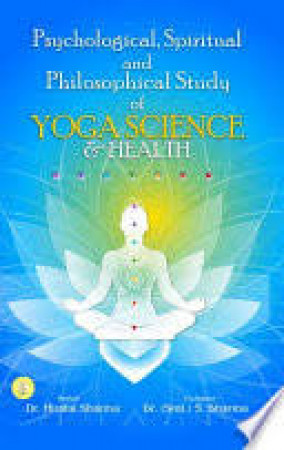 Psychological, Spiritual and Philosophical Study of Yoga Science & Health