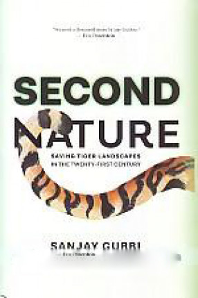 Second Nature: Saving Tiger Landscapes in the Twenty-First Century