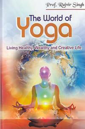 The World of Yoga: Living Healthy, Wealthy and Creative Life