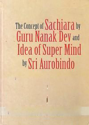 The Concept of Sachiara by Guru Nanak Dev and Idea of Super Mind by Sri Aurobindo