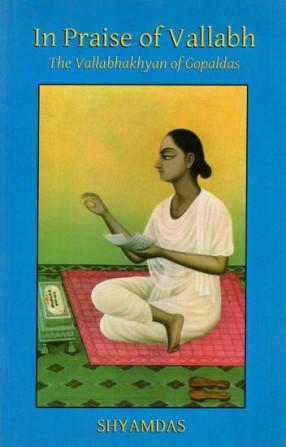 In Praise of Vallabh: The Vallabhakhyan of Gopaldas