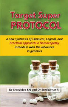 Target Super Protocol: A New Synthesis of Classical, Logical, and Practical Approach in Homoeopathy in Tandem with the Advances in Genetics