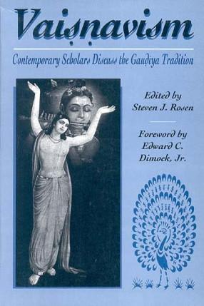 Vaisnavism: Contemporary Scholars Discuss the Gaudiya Tradition