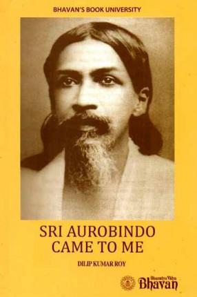 Sri Aurobindo Came to Me