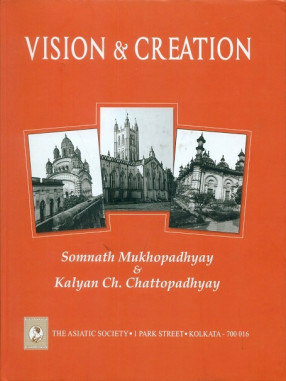 Vision and Creation: Survey of Old Religious Architecture and Monuments of Calcutta from 1630 to 1947 AD