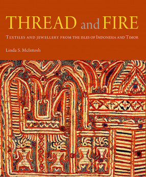 Thread and Fire: Textiles and Jewellery from The Isles of Indonesia and Timor