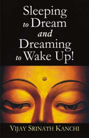 Sleeping to Dream and Dreaming to Wake UP!:  An Ontological and Epistemological Inquiry into the Nature of Dream and Sleep
