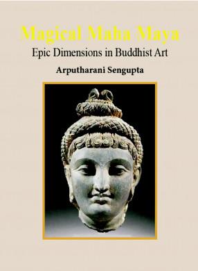 Magical Maha Maya: Epic Dimensions in Buddhist Art