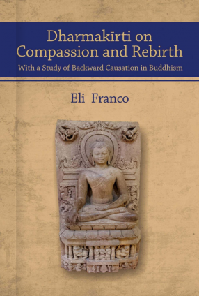 Dharmakīrti on Compassion and Rebirth with a Study of Backward Causation in Buddhism