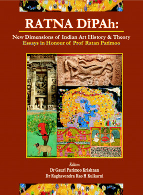 Ratna Dipah: New Dimension of Indian Art & History & Theory (Essays in Hounour of Prof Ratna Parimo)