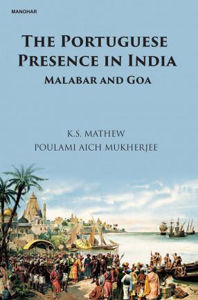 The Portuguese Presence in India: Malabar and Goa
