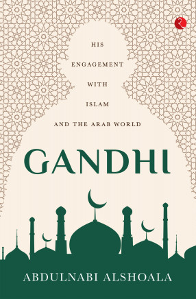 Gandhi: His Engagement with Islam and the Arab World