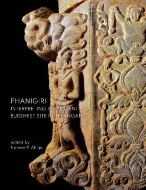 Phanigiri: Interpreting an Ancient Buddhist Site in Telangana