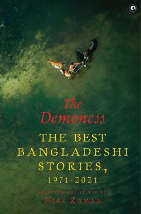THE Demoness: The Best Bangladeshi Stories, 1971-2021