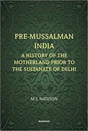 Pre-Mussalman India: A History of the Motherland and Prior to the Sultanate of Delhi