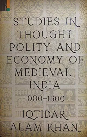 Studies in Thought, Polity and Economy of Medieval India 1000–1500