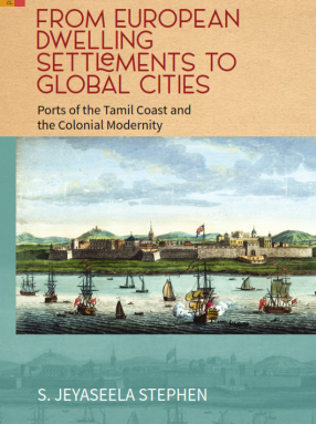 From European Dwelling Settlements To Global Cities: Ports of the Tamil Coast and the Colonial Modernity