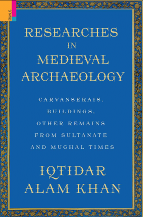 Researches In Medieval Archaeology: Carvanserais, Buildings, Other Remains From Sultanate And Mughal Times