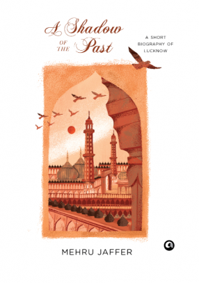 A Shadow of the Past: A Short Biography of Lucknow
