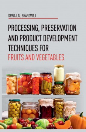 Processing, Preservation and Product Development Techniques For Fruits And Vegetables