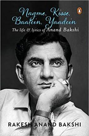 Nagme, Kisse, Baatein, Yaadein: The Life and Lyrics of Anand Bakshi