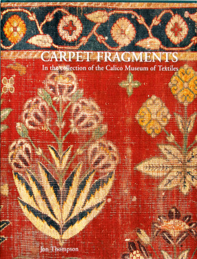 Carpet Fragments in the Collection of Calico Museum of Textiles