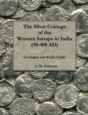 The Silver Coinage of the Western Satraps in India, 50-400 Ad: Catalogue and Rarity Guide: 1 (The Coinage of the Western Satraps in India (50-400 Ad))
