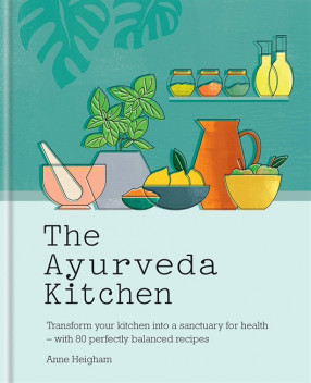 The Ayurveda Kitchen: Transform Your Kitchen into a Sanctuary for Health – with 80 Perfectly Balanced Recipes