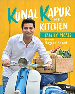 Kunal Kapur in the Kitchen: Family Meals
