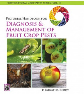 Pictorial Handbook for Diagnosis and Management of Fruit Crop Pests, Volume I
