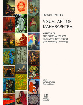 Encyclopaedia Visual Art of Maharashtra Artists of the Bombay School and Art Institutions (late 18th to Early 21st Century)