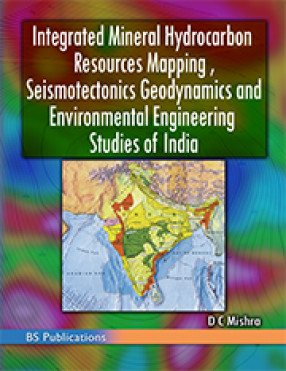 Integrated Mineral Hydrocarbon Resources Mapping, Seismotectonics Geodynamics and Environmental Engineering Studies of India