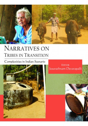 Narratives on Tribes in Transition: Complexities in Indian Scenario
