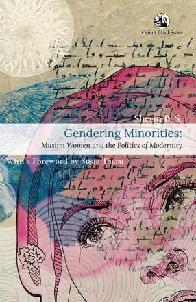 Gendering Minorities: Muslim Women and the Politics of Modernity