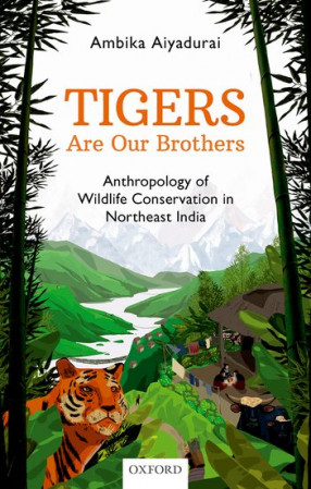 Tigers are Our Brothers: Anthropology of Wildlife Conservation in Northeast India