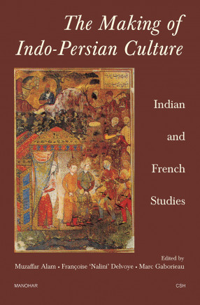 The Making of Indo-Persian Culture: Indian and French Studies