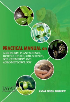 Practical Manual for Agronomy, Plant Science, Horticulture, Soil Science, Soil Chemistry and Agrometeorology